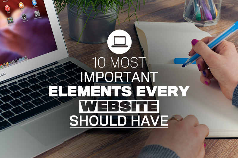 10 Most Important Elements Every Website Should Have From Gik Media