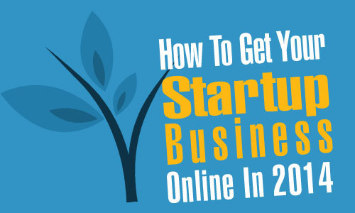 How To Get Your Startup Business Online In 2014