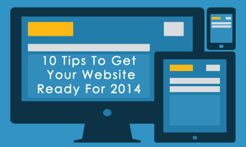 10 Tips To Get  Your Website Ready For 2014