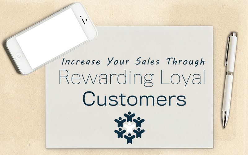 Increase Your Sales Through Rewarding Loyal Customers