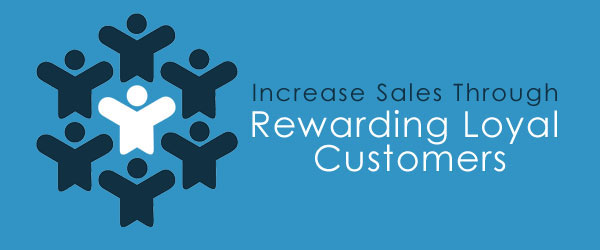 Increase Sales Through Rewarding Loyal Customers