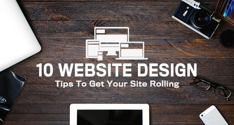10 Website Design Tips To Get Your Site Rolling