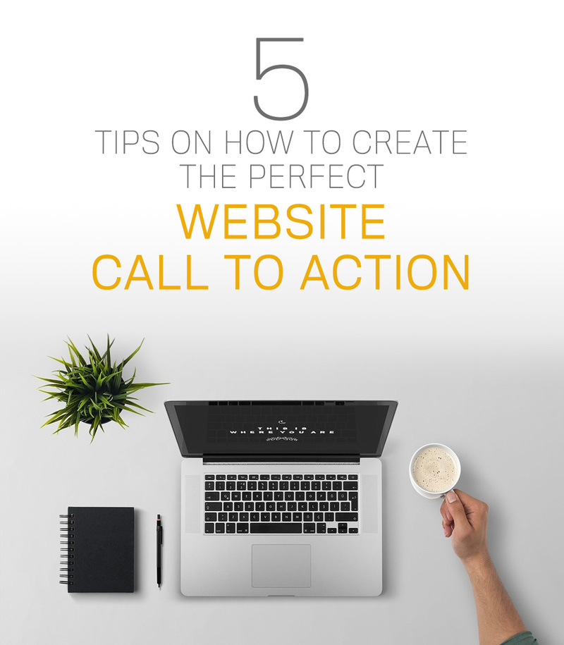 5 Tips On How To Create The Perfect Website Call To Action