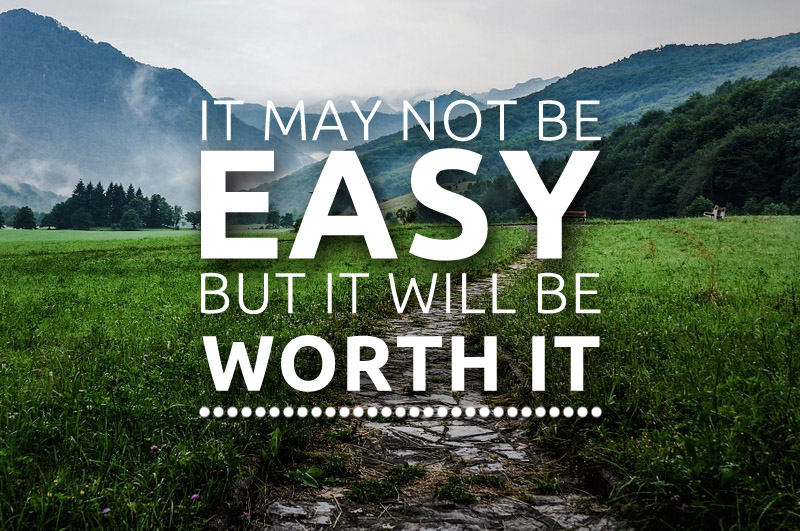 It May Not Be Easy But It Will Be Worth It, Motivational Quotes