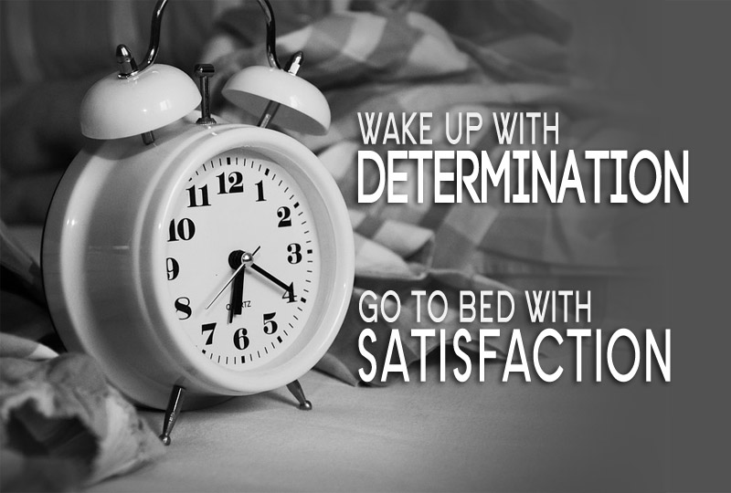 Wake Up With Determination Go To Bed With Satisfaction, Motivational Quotes