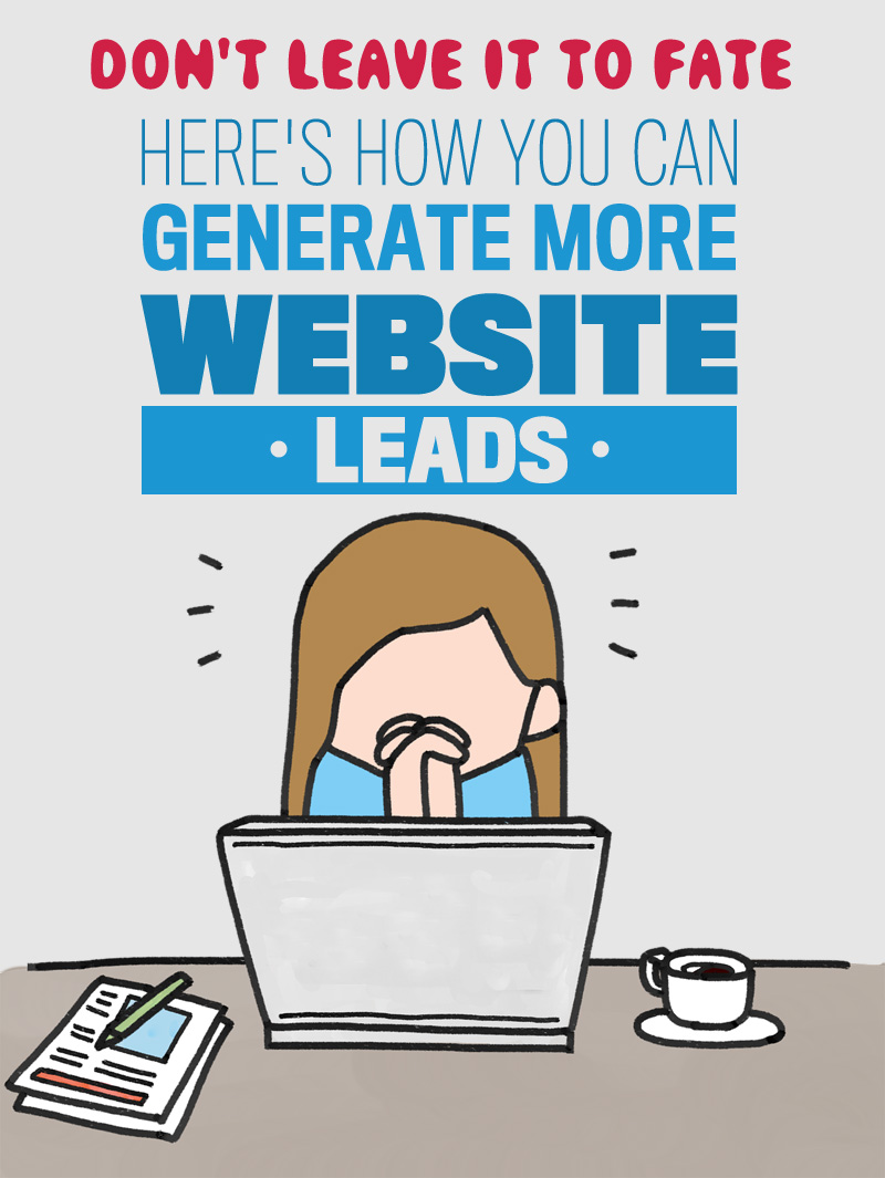 Don't Leave It To Fate Here's How You Can Generate More Website Leads Tips From Gik Media