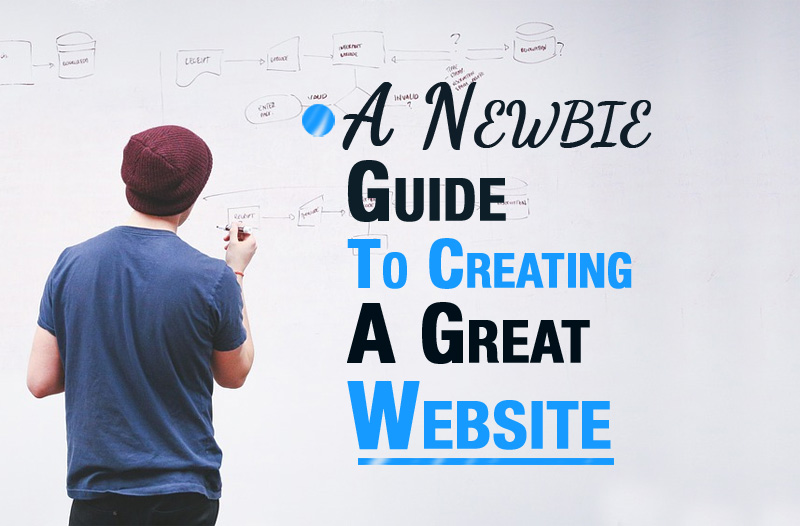 Newbie Guide To Creating A Great Website
