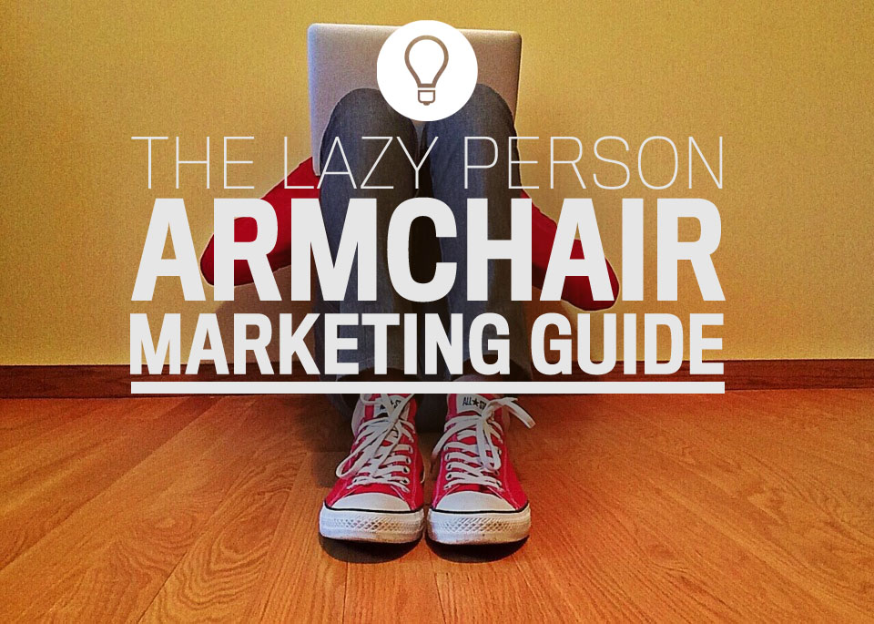 The lazy person armchair marketing guide