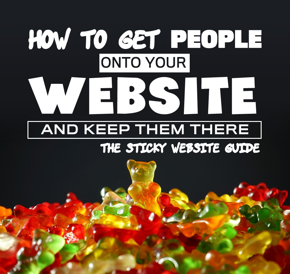 How To Get People Onto Your Website And Keep Them There The Sticky Website Guide From Gik Media