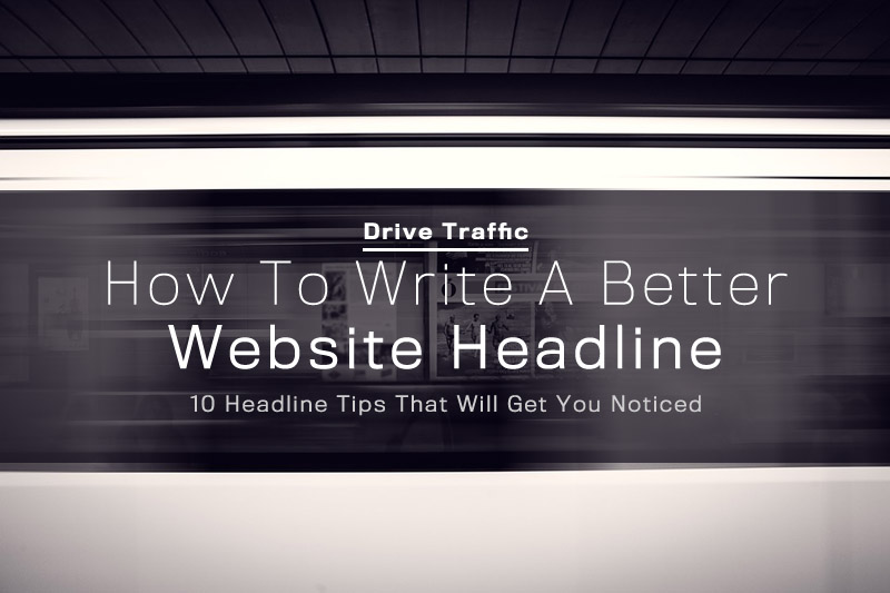 How To Write A Better Website Headline 10 Headline Tips That Will Get You Noticed